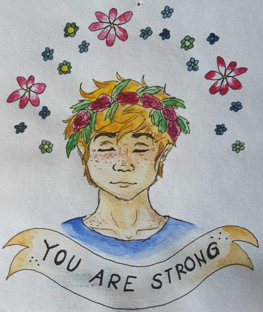 """Zeichnung: blonde Person mit geschlossenen Augen. Sie trägt eine Blumenkrone. Unter ihr ist ein Banner: """"You are strong"""""""